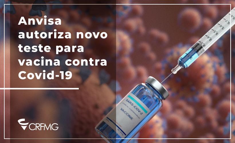 Anvisa autoriza novo teste para vacina contra Covid-19